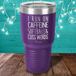 I Run On Caffeine Softball & Cuss Words Laser Etched Tumbler