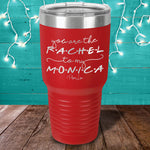 You Are The Rachel To My Monica Laser Etched Tumbler