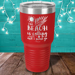 The Beach Is Calling And I Must Go Laser Etched Tumbler