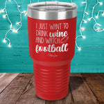 I Just Want To Drink Wine And Watch Football Laser Etched Tumbler