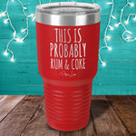 This Is Probably Rum & Coke Laser Etched Tumbler