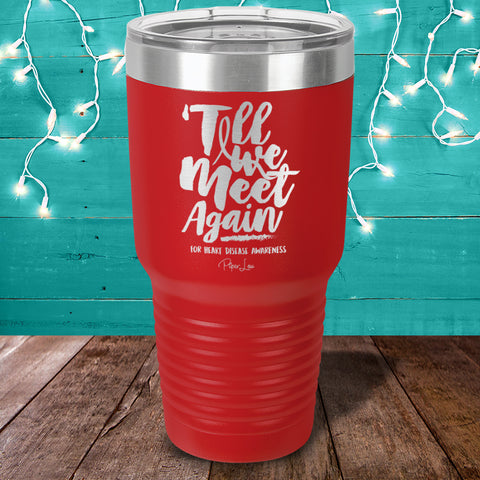 100% Donation - Heart Disease Till We Meet Again Laser Etched Tumbler