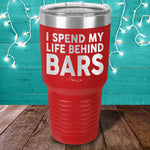 I Spend My Life Behind Bars Laser Etched Tumbler