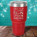 Down Syndrome I Bought This Cup Laser Etched Tumbler