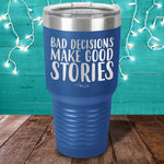 Bad Decisions Make Good Stories Laser Etched Tumbler