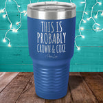 This Is Probably Crown & Coke Laser Etched Tumbler