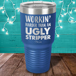 Workin Harder Than An Ugly Stripper Laser Etched Tumbler