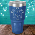 No One Likes A Shady Beach Laser Etched Tumbler