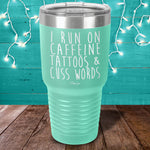 I Run On Caffeine, Tattoos, & Cuss Words Laser Etched Tumbler