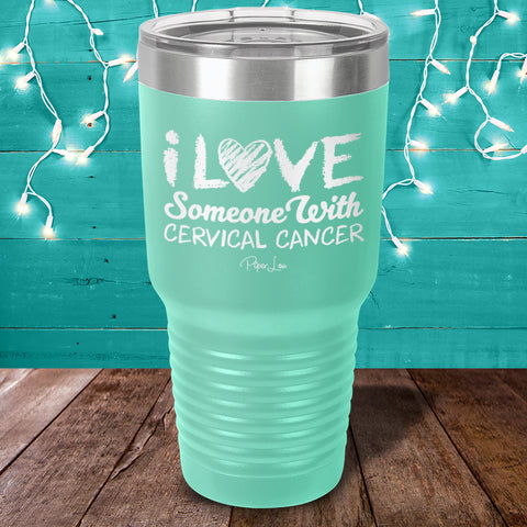 100% Donation - I Love Someone With Cervical Cancer Laser Etched Tumbler