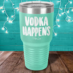 Vodka Happens Laser Etched Tumbler