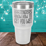 Bartenders Know How To Get You Wet Laser Etched Tumbler