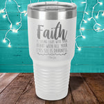 Faith Is Seeing Light With Your Heart Laser Etched Tumbler