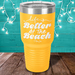 Life Is Better At The Beach Laser Etched Tumbler