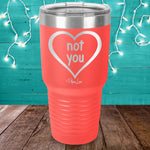 Not You Laser Etched Tumbler