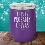 This Is Probably Chivas Stemless Wine Cup