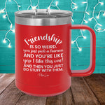 Friendship Is So Weird 15oz Coffee Mug Tumbler