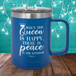 When The Queen Is Happy 15oz Coffee Mug