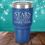 Stars Can't Shine Without Darkness Laser Etched Tumbler
