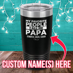 My Favorite People Call Me Papa (CUSTOM) Laser Etched Tumbler