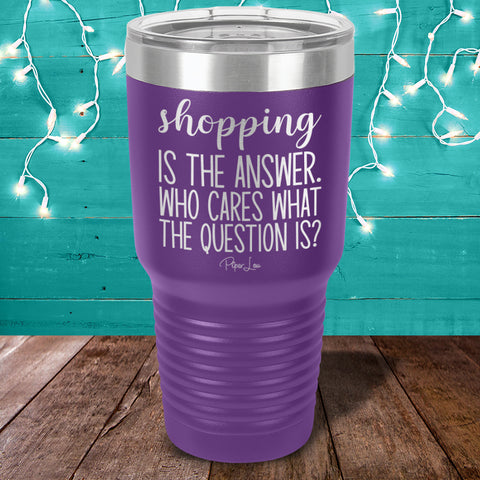 Shopping Is The Answer Laser Etched Tumbler