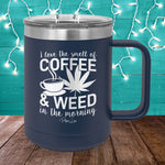I Love The Smell Of Coffee And Weed In The Morning 15oz Coffee Mug Tumbler
