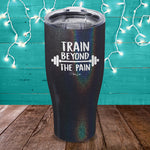 Train Beyond The Pain Laser Etched Tumbler