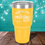 No One Will Ever Be As Entertained Laser Etched Tumbler