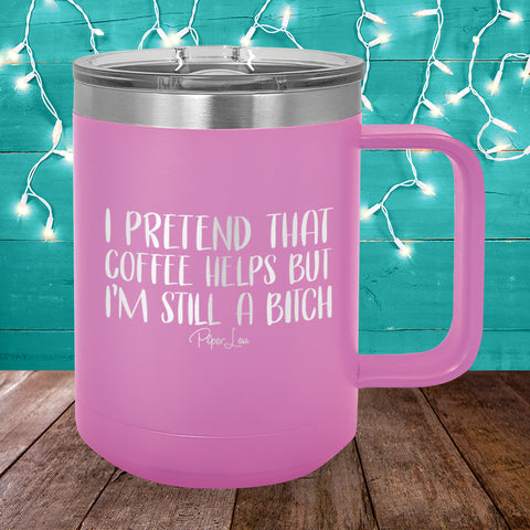 I Pretend That Coffee Helps 15oz Coffee Mug Tumbler