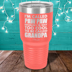 I'm Called Paw Paw Because Laser Etched Tumbler