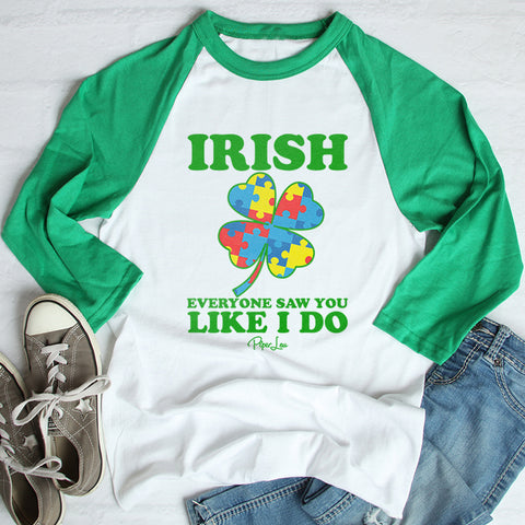 100% Donation - Autism - Irish Everyone Saw You Like I Do St. Patrick's Day Raglan