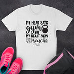 My Head Says Gym But My Heart Says Snacks Fitness Apparel