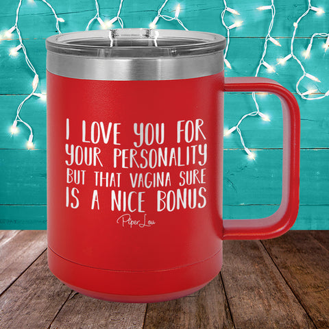 I Love You For Your Personality But That Vagina 15oz Coffee Mug Tumbler