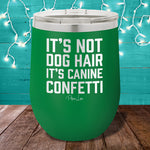 It's Not Dog Hair 12oz Stemless Wine Cup