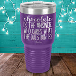 Chocolate Is The Answer Laser Etched Tumbler