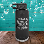 Inhale The Good Shit Exhale The Bullshit Water Bottle