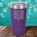 I Read And I Know Things Laser Etched Tumbler