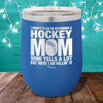 I Didn't Plan On Becoming A Hockey Mom 12oz Stemless Wine Cup