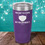 You Can't Fix Stupid But You Can Mask It Laser Etched Tumbler