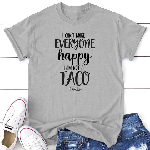 I Can't Make Everyone Happy I Am Not A Taco