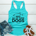 Yes I Really Do Need All Of These Dogs