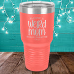 Having A Weird Mom Builds Character Laser Etched Tumbler