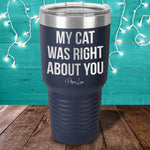 My Cat Was Right About You Laser Etched Tumbler