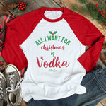 All I Want For Christmas Is Vodka Christmas Raglan (Unisex)