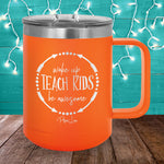 Wake Up Teach Kids Be Awesome 15oz Coffee Mug Tumbler