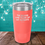 The Blood And Tears Of My Patients Laser Etched Tumbler