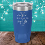 May Your Coffee Be Strong And Your Students Be Calm Laser Etched Tumbler