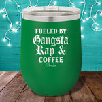 Fueled By Gangsta Rap 12oz Stemless Wine Cup