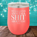 My Daughter And I Talk Shit About You 12oz Stemless Wine Cup