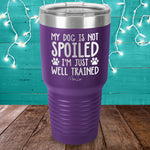 My Dog Is Not Spoiled Laser Etched Tumbler